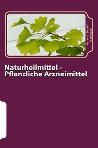 Naturheilmittel - Pflanzliche Arzneimittel: Eine Analyse Wissenschaftlicher Studiendaten Zur Wirksamkeit Von Phytopharmaka - Evidenzbasierte Medizin -