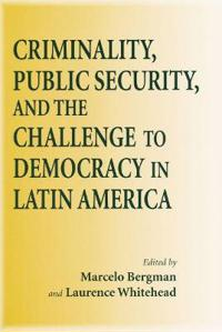 Criminality, Public Security, and the Challenges to Democracy in Latin America