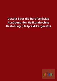 Gesetz Uber Die Berufsmassige Ausubung Der Heilkunde Ohne Bestallung (Heilpraktikergesetz)