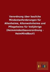 Verordnung Uber Bauliche Mindestanforderungen Fur Altenheime, Altenwohnheime Und Pflegeheime Fur Volljahrige (Heimmindestbauverordnung - Heimmindbauv)