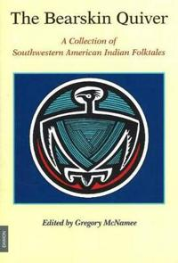 The Bearskin Quiver: A Collection of Southwestern American Indian Folktales