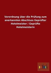 Verordnung Uber Die Prufung Zum Anerkannten Abschluss Geprufter Hotelmeister / Geprufte Hotelmeisterin