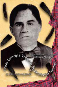 From Georgia Tragedy to Oklahoma Frontier - A Biography of Scots Creek Indian Chief Chilly McIntosh