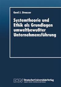 Systemtheorie Und Ethik Als Grundlagen Umweltbewußter Unternehmensführung