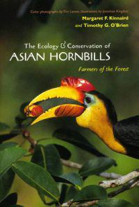 The Ecology & Conservation of Asian Hornbills: Farmers of the Forest