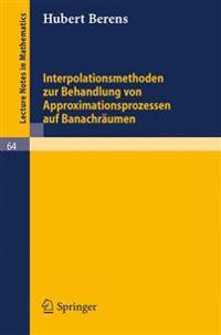 Interpolationsmethoden Zur Behandlung Von Approximationsprozessen Auf Banachraumen