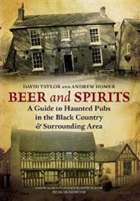 Beer and Spirits: A Guide to Haunted Pubs in the Black Country and Surrounding Area