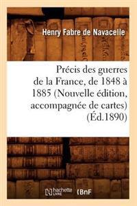 Pr�cis Des Guerres de la France, de 1848 � 1885 (Nouvelle �dition, Accompagn�e de Cartes) (�d.1890)