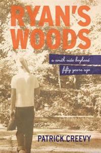 Ryan's Woods: A South Side Boyhood Fifty Years Ago