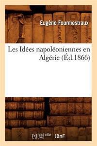 Les Id�es Napol�oniennes En Alg�rie, (�d.1866)