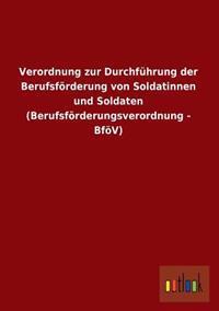 Verordnung Zur Durchfuhrung Der Berufsforderung Von Soldatinnen Und Soldaten (Berufsforderungsverordnung - Bfov)