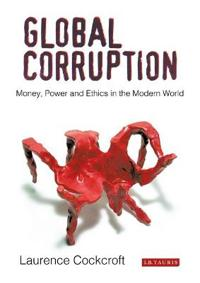 Global corruption - money, power and ethics in the modern world