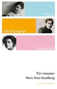 Tre romaner : Theres; Allt förgängligt är bara en bild; Ravensbrück