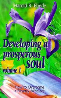 How to Overcome a Poverty Mind-Set: Volume One, Developing a Prosperous Soul