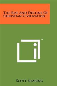 The Rise and Decline of Christian Civilization