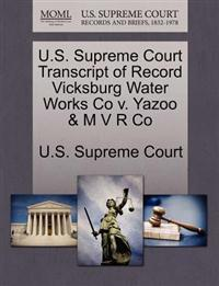 U.S. Supreme Court Transcript of Record Vicksburg Water Works Co V. Yazoo & M V R Co