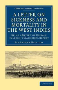 A Letter to the Right Honourable, the Secretary at War, on Sickness and Mortality in the West Indies