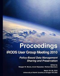 Proceedings Irods User Group Meeting 2010: Policy-Based Data Management, Sharing, and Preservation