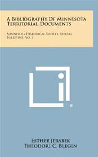 A Bibliography of Minnesota Territorial Documents: Minnesota Historical Society, Special Bulletins, No. 3
