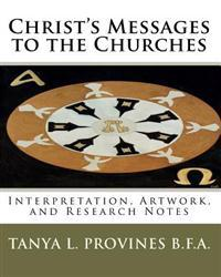 Christ's Messages to the Churches: Interpretation, Artwork, and Research Notes