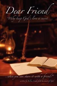 Dear Friend: Why Keep God' S Love a Secret When You Can Share It with a Friend?