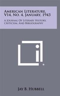 American Literature, V14, No. 4, January, 1943: A Journal of Literary History, Criticism, and Bibliography