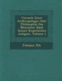 Versuch Einer Anthropologie Oder Philosophie Des Menschen Nach Seinen K Rperlichen Anlagen, Volume 1