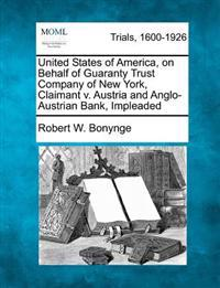 United States of America, on Behalf of Guaranty Trust Company of New York, Claimant V. Austria and Anglo-Austrian Bank, Impleaded