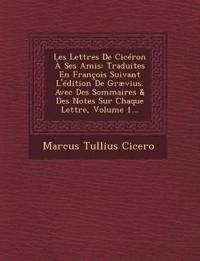 Les Lettres De Cicéron À Ses Amis: Traduites En François Suivant L'édition De Grævius. Avec Des Sommaires & Des Notes Sur Chaque Lettre, Volume 1...
