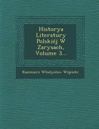 Historya Literatury Polskiéj W Zarysach, Volume 3...