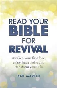 Read Your Bible for Revival: Awaken Your First Love, Enjoy Fresh Desire and Transform Your Life