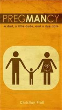 PregMANcy: A Dad, a Little Dude and a Due Date
