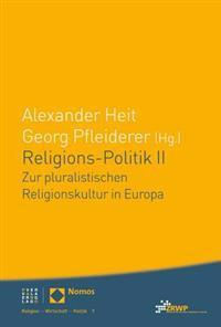 Religions-Politik II: Zur Pluralistischen Religionskultur in Europa