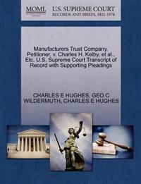 Manufacturers Trust Company, Petitioner, V. Charles H. Kelby, et al., Etc. U.S. Supreme Court Transcript of Record with Supporting Pleadings