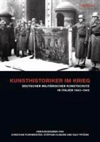 Kunsthistoriker Im Krieg: Deutscher Militarischer Kunstschutz in Italien 1943-1945