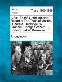 A Full, Faithful, and Impartial Report of the Trials of Messrs. H. and M. Hanbidge, W. Graham, George Graham, J. Forbes, and W. Brownlow