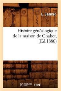 Histoire G�n�alogique de la Maison de Chabot, (�d.1886)