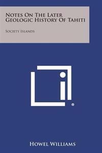 Notes on the Later Geologic History of Tahiti: Society Islands