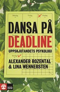 Dansa på deadline : uppskjutandets psykologi