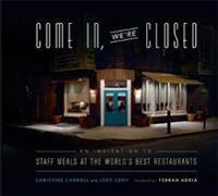 Come In, We're Closed: An Invitation to Staff Meals at the World's Best Restaurants