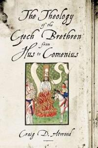 The Theology of the Czech Brethren from Hus to Comenius
