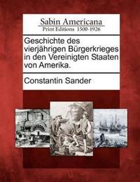 Geschichte Des Vierj Hrigen B Rgerkrieges in Den Vereinigten Staaten Von Amerika.