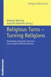 Religious Turns - Turning Religions: Veranderte Kulturelle Diskurse - Neue Religiose Wissensformen