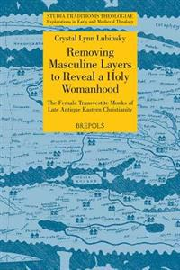 STT 13 Removing Masculine Layers to Reveal a Holy Womanhood: TheFemale Transvestite Monks of Late Antique Eastern Christianity, Lubinsky: The Female T