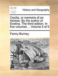 Cecilia, or Memoirs of an Heiress. by the Author of Evelina. the Third Edition. in Five Volumes. .. Volume 5 of 5