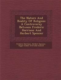 The Nature And Reality Of Religion: A Controversy Between Frederic Harrison And Herbert Spencer