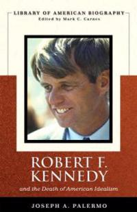 Robert F. Kennedy and the Death of American Idealism