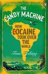Candy machine - how cocaine took over the world