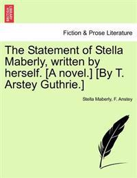 The Statement of Stella Maberly, Written by Herself. [A Novel.] [By T. Arstey Guthrie.]