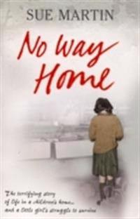 No Way Home: The Terrifying Story of Life in a Children's Home... and a Little Girl's Struggle to Survive